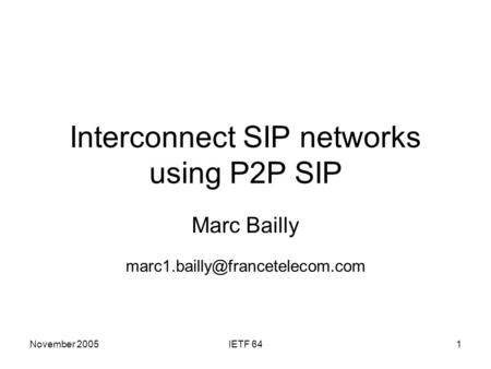 November 2005IETF 641 Interconnect SIP networks using P2P SIP Marc Bailly