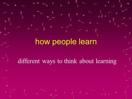 How people learn different ways to think about learning.