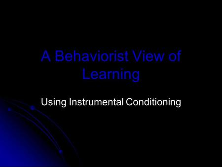 A Behaviorist View of Learning Using Instrumental Conditioning.