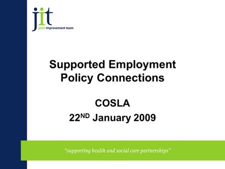 Supported Employment Policy Connections COSLA 22 ND January 2009.