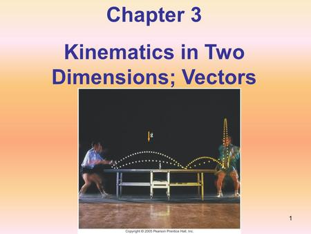 Chapter 3 Kinematics in Two Dimensions; Vectors 1.