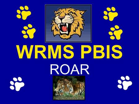 WRMS PBIS ROAR. PBIS Expectations and Rules R-Respect self and others O- Observe Safety A-Allow Learning R-Responsibility.