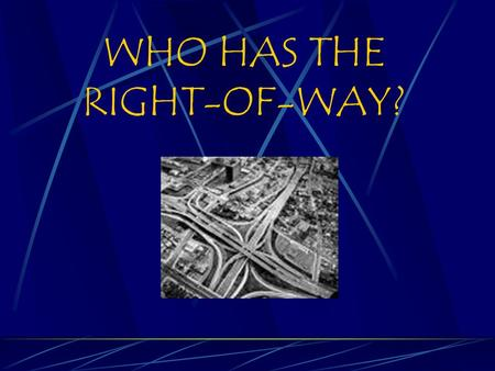 WHO HAS THE RIGHT-OF-WAY? Definition of right-of-way The right of one roadway user to go first or to cross in front of another; right-of-way must be.