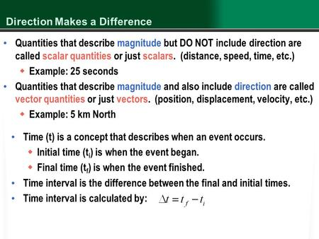 Direction Makes a Difference Quantities that describe magnitude but DO NOT include direction are called scalar quantities or just scalars. (distance, speed,