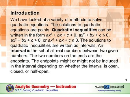 Introduction We have looked at a variety of methods to solve quadratic equations. The solutions to quadratic equations are points. Quadratic inequalities.