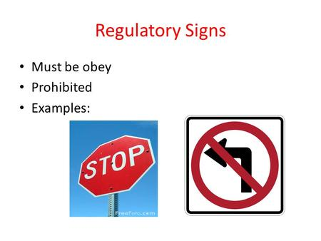 Regulatory Signs Must be obey Prohibited Examples: