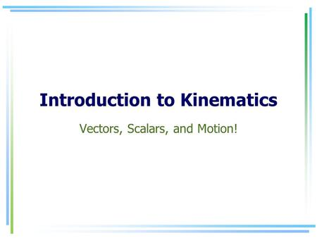 Introduction to Kinematics Vectors, Scalars, and Motion!