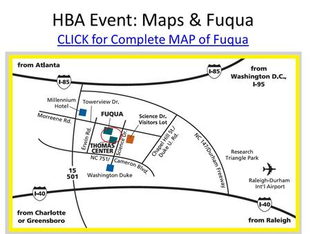 HBA Event: Maps & Fuqua CLICK for Complete MAP of Fuqua CLICK for Complete MAP of Fuqua.