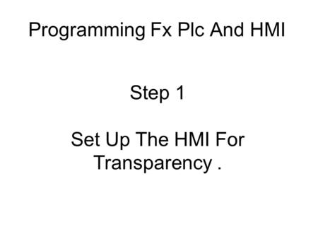 Programming Fx Plc And HMI Step 1 Set Up The HMI For Transparency.