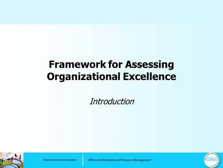 Framework for Assessing Organizational Excellence Introduction.