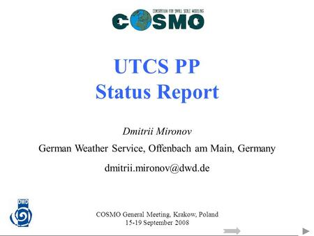 UTCS PP Status Report Dmitrii Mironov German Weather Service, Offenbach am Main, Germany COSMO General Meeting, Krakow, Poland 15-19.