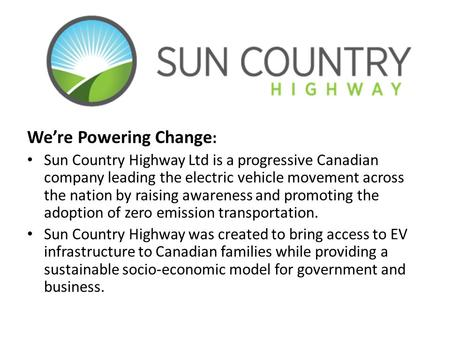 We're Powering Change : Sun Country Highway Ltd is a progressive Canadian company leading the electric vehicle movement across the nation by raising awareness.