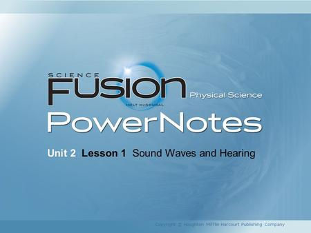 Unit 2 Lesson 1 Sound Waves and Hearing Copyright © Houghton Mifflin Harcourt Publishing Company.