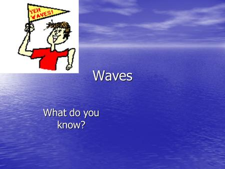Waves What do you know?. Types of waves Mechanical – need a medium or material to travel through ex. Water, slinky Mechanical – need a medium or material.