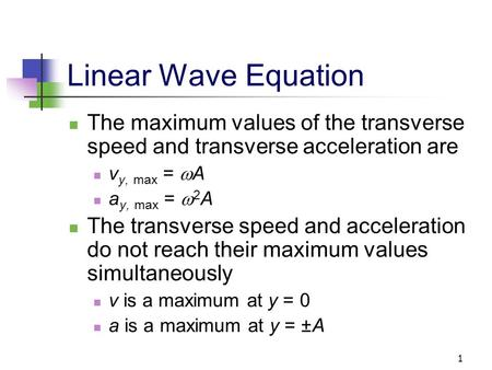 1 Linear Wave Equation The maximum values of the transverse speed and transverse acceleration are v y, max =  A a y, max =  2 A The transverse speed.