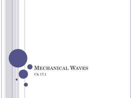M ECHANICAL W AVES Ch 17.1. TrueFalseStatementTrueFalse There are 2 types of mechanical waves- transverse and longitudinal Transverse waves have compressions.