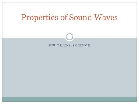 "8 TH GRADE SCIENCE Properties of Sound Waves. Motion of waves Compression Waves Compression Waves – Waves that move particles of a medium ""parallel"","