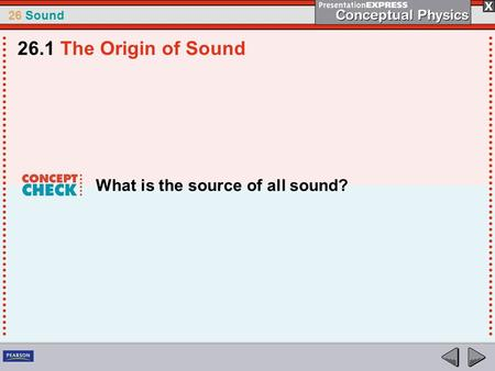 26 Sound What is the source of all sound? 26.1 The Origin of Sound.