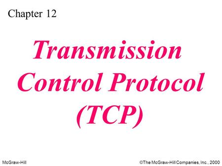 McGraw-Hill©The McGraw-Hill Companies, Inc., 2000 Chapter 12 Transmission Control Protocol (TCP)
