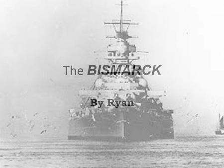 The BISMARCK By Ryan. Vocab Swastika -the dreaded symbol of Nazi Germany. Bismarck -a heavily armed ship sent to only to attack merchant ships. The Hood.