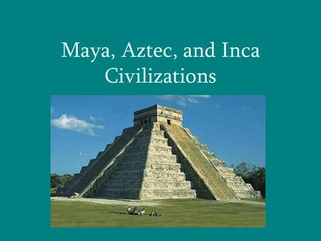 Click to edit Master subtitle style Maya, Aztec, and Inca Civilizations.