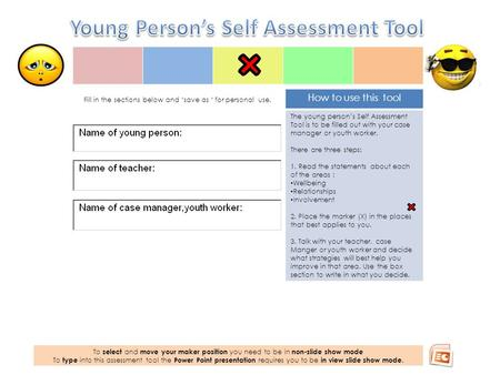 How to use this tool The young person's Self Assessment Tool is to be filled out with your case manager or youth worker. There are three steps: 1. Read.