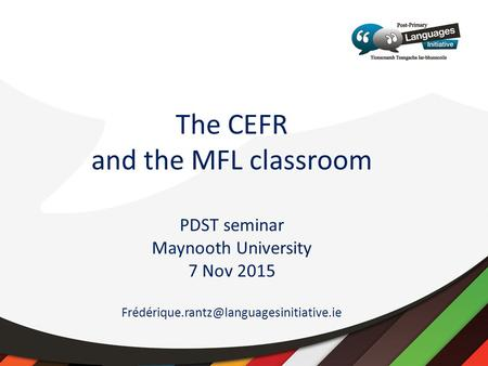 The CEFR and the MFL classroom PDST seminar Maynooth University 7 Nov 2015
