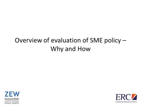 Overview of evaluation of SME policy – Why and How.