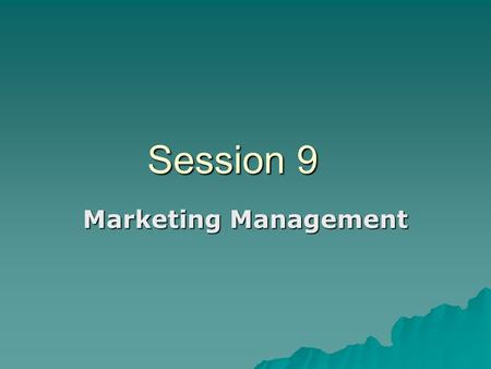 Session 9 Marketing Management. Learning from the session  Marketing Research.