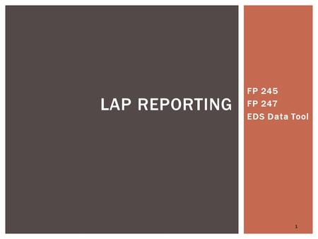 FP 245 FP 247 EDS Data Tool 1 LAP REPORTING. LAP STUDENT DATA REPORT IN EDS SYSTEM 2.