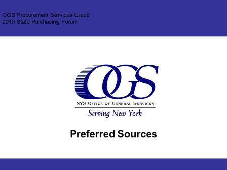 OGS Procurement Services Group 2010 State Purchasing Forum Preferred Sources.