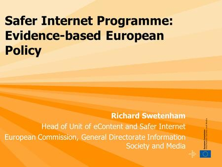 Richard Swetenham Head of Unit of eContent and Safer Internet European Commission, General Directorate Information Society and Media Safer Internet Programme: