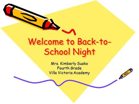 Welcome to Back-to- School Night Mrs. Kimberly Susko Fourth Grade Villa Victoria Academy.