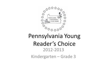 2012-2013 Kindergarten – Grade 3 Pennsylvania Young Reader's Choice.