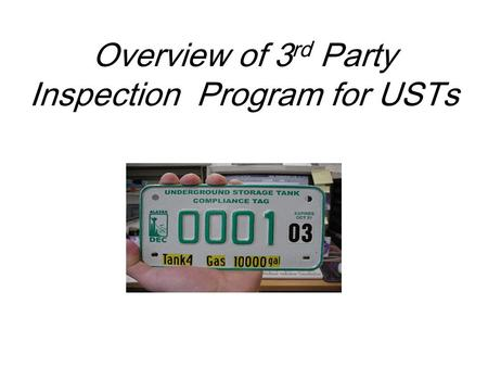 Overview of 3 rd Party Inspection Program for USTs.