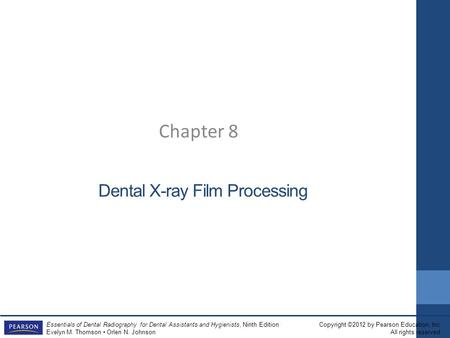 Copyright ©2012 by Pearson Education, Inc. All rights reserved. Essentials of Dental Radiography for Dental Assistants and Hygienists, Ninth Edition Evelyn.