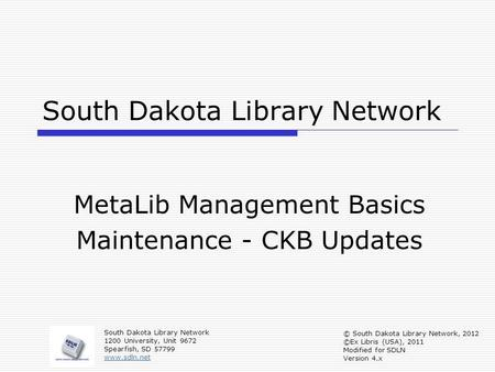 South Dakota Library Network MetaLib Management Basics Maintenance - CKB Updates South Dakota Library Network 1200 University, Unit 9672 Spearfish, SD.