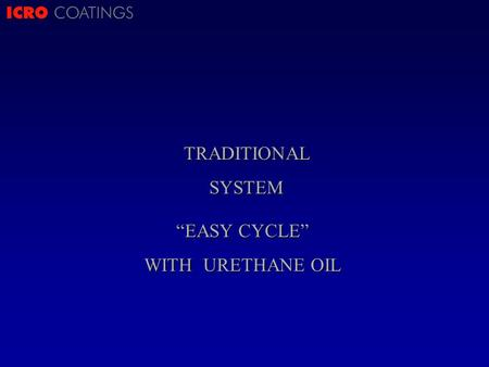 "ICRO COATINGSTRADITIONALSYSTEM ""EASY CYCLE"" WITH URETHANE OIL."