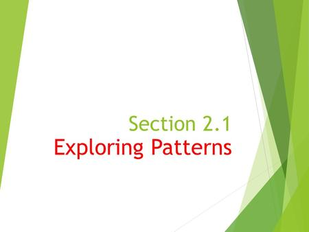 Section 2.1 Exploring Patterns.  Reasoning in geometry consists of 3 stages: (1)Look for a pattern (2)Make a conjecture – a guess as to what you think.