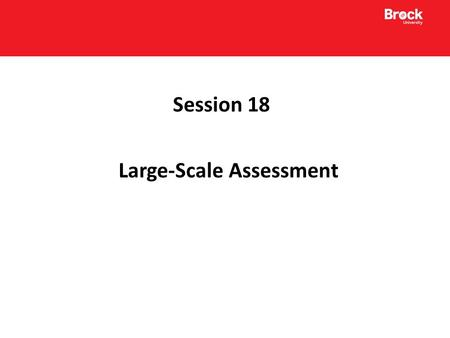 Session 18 Large-Scale Assessment. EQAO: Grade 3 and 6 Assessments Reading: Assesses use of a variety of reading strategies and conventions, understanding.