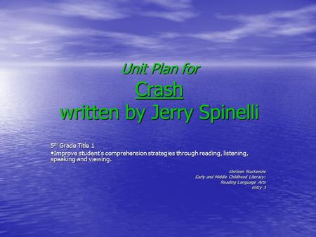 Unit Plan for Crash written by Jerry Spinelli 5 th Grade Title 1 Improve student's comprehension strategies through reading, listening, speaking and viewing.