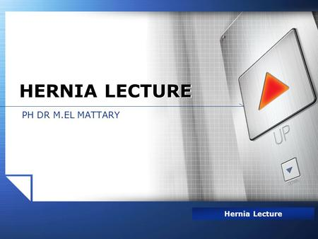 LOGO www.themegallery.com PH DR M.EL MATTARY HERNIA LECTURE Hernia Lecture.