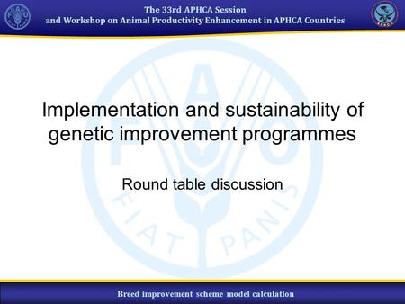 The 33rd APHCA Session and Workshop on Animal Productivity Enhancement in APHCA Countries Breed improvement scheme model calculation Implementation and.