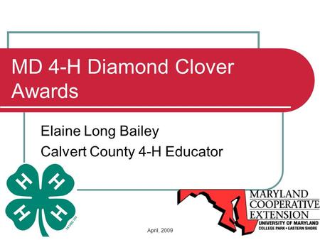 April, 2009 MD 4-H Diamond Clover Awards Elaine Long Bailey Calvert County 4-H Educator.