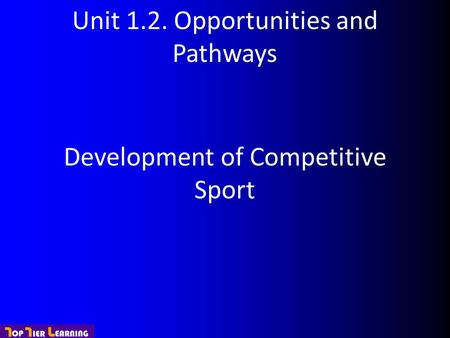 Unit 1.2. Opportunities and Pathways Development of Competitive Sport.