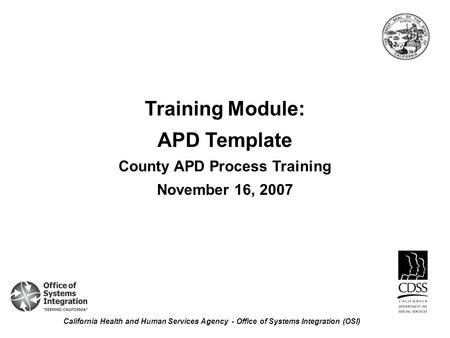 Training Module: APD Template County APD Process Training November 16, 2007 California Health and Human Services Agency - Office of Systems Integration.