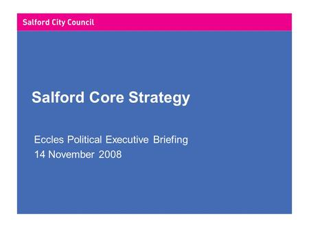 Salford Core Strategy Eccles Political Executive Briefing 14 November 2008.