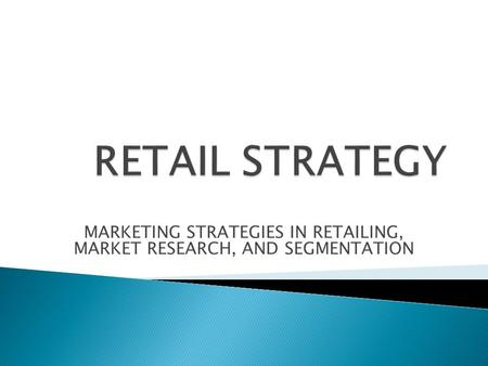 MARKETING STRATEGIES IN RETAILING, MARKET RESEARCH, AND SEGMENTATION.