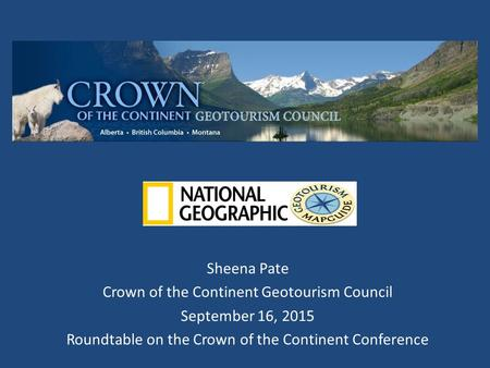 Sheena Pate Crown of the Continent Geotourism Council September 16, 2015 Roundtable on the Crown of the Continent Conference.