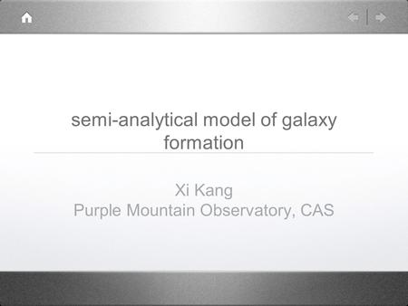 Semi-analytical model of galaxy formation Xi Kang Purple Mountain Observatory, CAS.